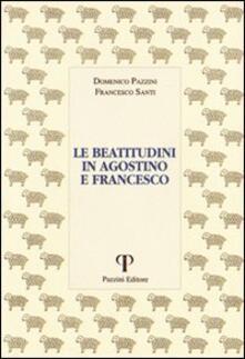 Le beatitudini in Agostino e Francesco - Domenico Pazzini,Francesco Santi - copertina