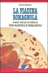 La La piadina romagnola. Come si cucina e si gusta il cibo nazionale romagnolo - Marziani Michele - wuz.it