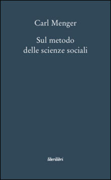 Sul metodo delle scienze sociali - Carl Menger - copertina