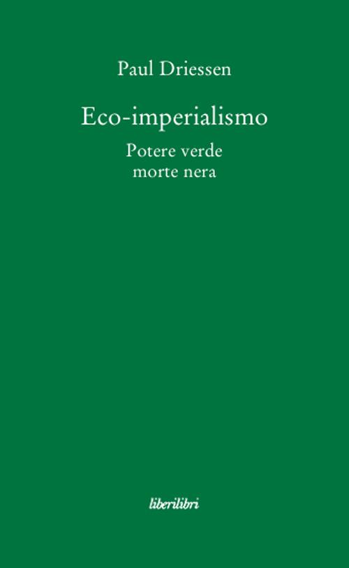 Eco-imperialismo. Potere verde, morte nera