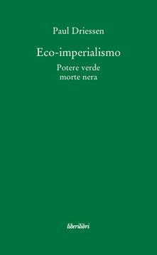 Eco-imperialismo. Potere verde, morte nera - Paul Driessen - copertina