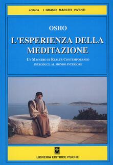 L' esperienza della meditazione. Un maestro di realtà contemporaneo introduce al mondo interiore - Osho - copertina