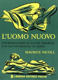 L' L' uomo nuovo. Interpretazione di alcune parabole e di alcuni miracoli di Cristo - Nicoll Maurice - wuz.it