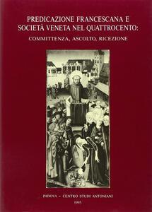 Predicazione francescana e società veneta nel Quattrocento: committenza, ascolto, ricezione. Atti del 2º Convegno internazionale di studi francescani (Padova, 1987)