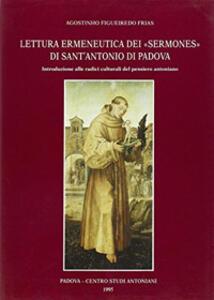 Lettura ermeneutica dei «Sermones» di sant'Antonio di Padova. Introduzione alle radici culturali del pensiero antoniano