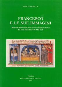 Francesco e le sue immagini. Momenti della evoluzione della coscienza storica dei frati Minori (secoli XIII-XVI)