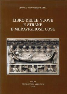 Libro delle nuove e strane e meravigliose cose. Volgarizzamento italiano del secolo XIV dellItinerarium di Odorico da Pordenone.pdf