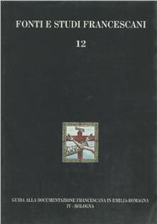 Guida alla documentazione francescana in Emilia Romagna. Vol. 4: Bologna.
