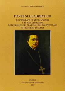 Ponti sull'Adriatico. Le province di Sant'Antonio e di San Girolamo dell'Ordine dei frati minori conventuali attraverso i secoli