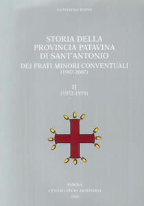 Storia della provincia patavina di Sant'Antonio dei frati minori conventuali. (1907-2007)-(1952-1979)