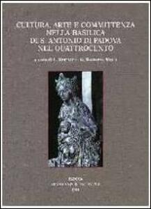 Cultura, arte e committenza nella Basilica di S. Antonio di Padova nel Quattorcento. Atti del Convegno internazionale di studi (Pavia, 25-26 settembre 2009)
