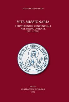 Warholgenova.it Vita missionaria. I frati minori conventuali nel Medio Oriente (1911-2010). Ediz. italiana e inglese Image