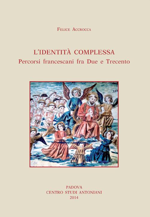 Identità complessa. Percorsi francescani fra due e trecento