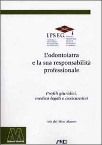 L' odontoiatra e la sua responsabilità professionale. Profili giuridici, medicolegali e assicurativi