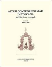 Altari controriformati in Toscana. Architettura e arredi