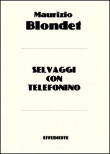 Selvaggi con telefonino - Maurizio Blondet - copertina