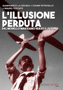 Libro L' illusione perduta. Dal modello marxiano verso il futuro Gianfranco La Grassa , Gianni Petrosillo , Mauro Tozzato