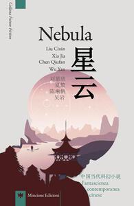 Nebula. Fantascienza contemporanea cinese. Ediz. italiana e cinese