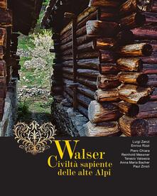 Walser. Civiltà sapiente delle alte Alpi - Luigi Zanzi,Enrico Rizzi - copertina