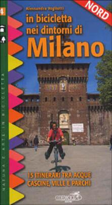 Winniearcher.com In bicicletta nei dintorni di Milano. Vol. 2: Nord. 15 itinerari tra acque, cascine, ville e parchi. Image