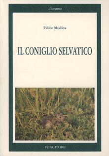 Il coniglio selvatico. La sua vita, la caccia, le tecniche di allevamento e di ripopolamento - Felice Modica - copertina
