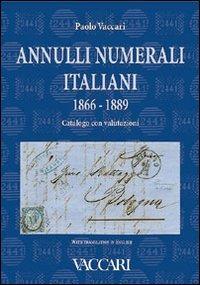 Annulli numerali italiani 1866-1889. Catalogo con valutazioni-Italian Numeral Cancellations 1866-1889. Catalogue with valuations - Vaccari Paolo - wuz.it
