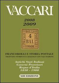 Catalogo Vaccari 2008-2009. Francobolli e storia postale... Antichi Stati italiani, governi provvisori, Regno d'Italia 1850-1900 - Vaccari Paolo - wuz.it