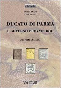 Ducato di Parma e Governo Provvisorio. Raccolta di studi - Diena Emilio Vaccari Paolo - wuz.it
