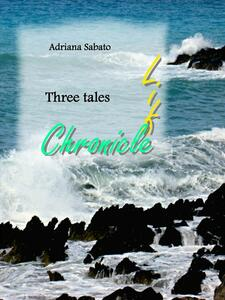 Life, chronicle. Three tales