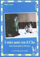 I miei anni con il Che. Dal Guatemala al Messico