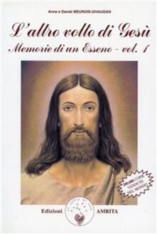 Memorie di un esseno. Vol. 1: L'altro volto di Gesù. - Meurois-Givaudan,Daniel Meurois-Givaudan - copertina