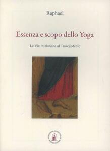 Essenza e scopo dello yoga. Le vie iniziatiche al trascendente