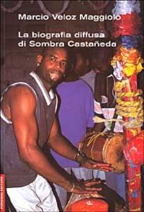 La biografia diffusa di Sombra Castaneda