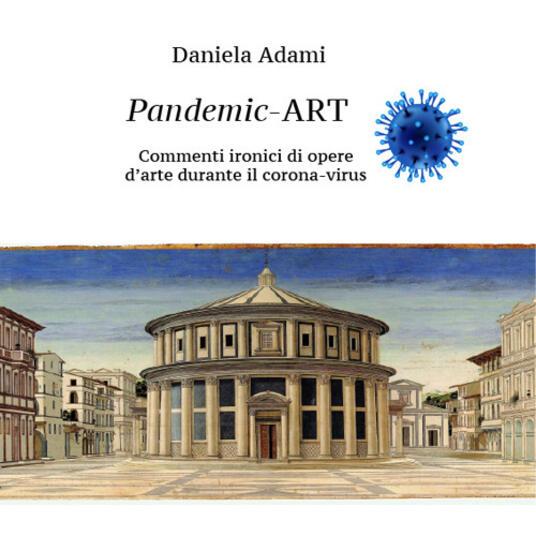 Pandemic Art. Commenti ironici di opere d'arte durante il coronavirus. Ediz. illustrata - Daniela Adami - copertina
