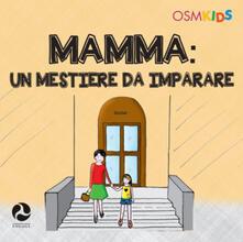 Mamma. Un mestiere da imparare. Ediz. a colori.pdf
