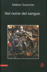 Libro Nel nome del sangue Matteo Scarrone