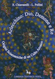 Arlecchino: dio, demone e re. Origini sciamaniche di un culto arcaico