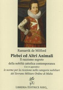 Plebei ed altri animali. Il razzismo segreto della nobiltà cattolica contemporanea