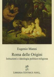 Roma delle origini. Istituzioni e ideologia politico-religiosa