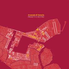 Arsenale di Venezia. Progetti e destino - Monica Bosio,Tommaso Fornasiero,Valentina Gambelli - copertina
