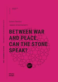 Between war and peace. Can the stone speak? - Solano Benitez - copertina