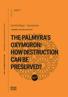 The Palmyra's oxymoron: how destruction can be preserved? - Camillo Magni - copertina