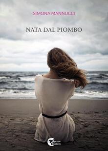 Nata dal piombo - Simona Mannucci - copertina