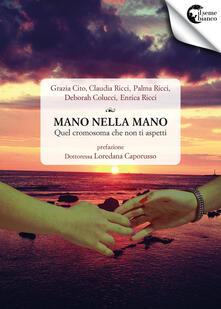 Mano nella mano. Quel cromosoma che non ti aspetti - Grazia Cito,Claudia Ricci,Palma Ricci - copertina
