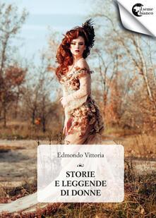 Storie e leggende di donne - Edmondo Vittoria - copertina