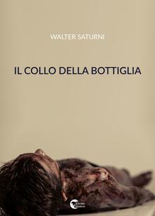 Il collo della bottiglia - Walter Saturni - copertina