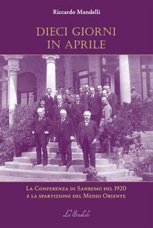 Daddyswing.es Dieci giorni in aprile. La Conferenza di Sanremo del 1920 e la spartizione del Medio Oriente Image