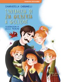 L' infanzia di zia Gilberta a Golfonè. Ediz. a colori - Chiarastella Gabbanelli - copertina