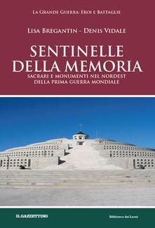 Sentinelle della memoria. Sacrari e monumenti nel Nordest della prima guerra mondiale - Lisa Bregantin,Denis Vidale - copertina