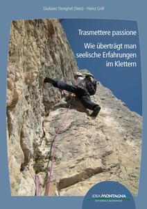 Trasmettere passione. Wie überträgt man seelische Erfahrungen im Klettern. Ediz. italiana e tedesca